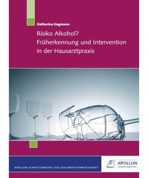 """Buchcover """"Risiko Alkohol? – Früherkennung und Intervention in der Hausarztpraxis"""" von Katharina Liegmann"""